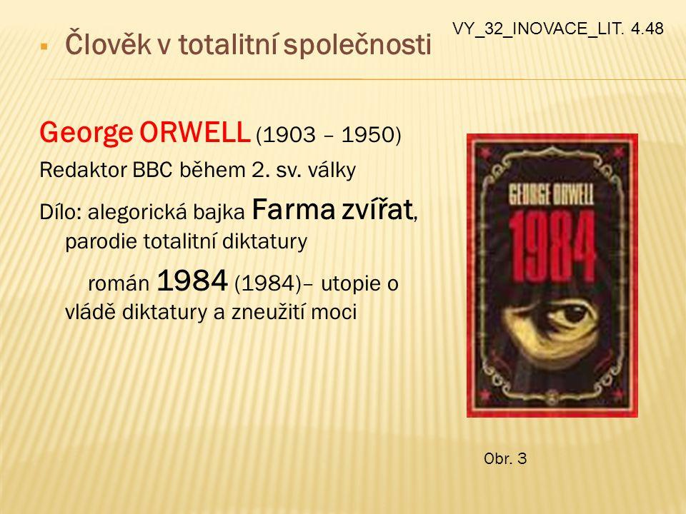  Člověk v totalitní společnosti George ORWELL (1903 – 1950) Redaktor BBC během 2. sv. války Dílo: alegorická bajka Farma zvířat, parodie totalitní di