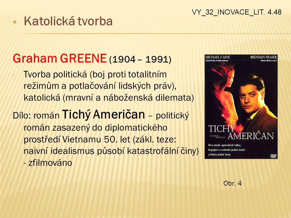  Katolická tvorba Graham GREENE (1904 – 1991) - Tvorba politická (boj proti totalitním režimům a potlačování lidských práv), katolická (mravní a nábo