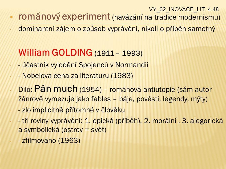  románový experiment (navázání na tradice modernismu) - dominantní zájem o způsob vyprávění, nikoli o příběh samotný - William GOLDING (1911 – 1993)