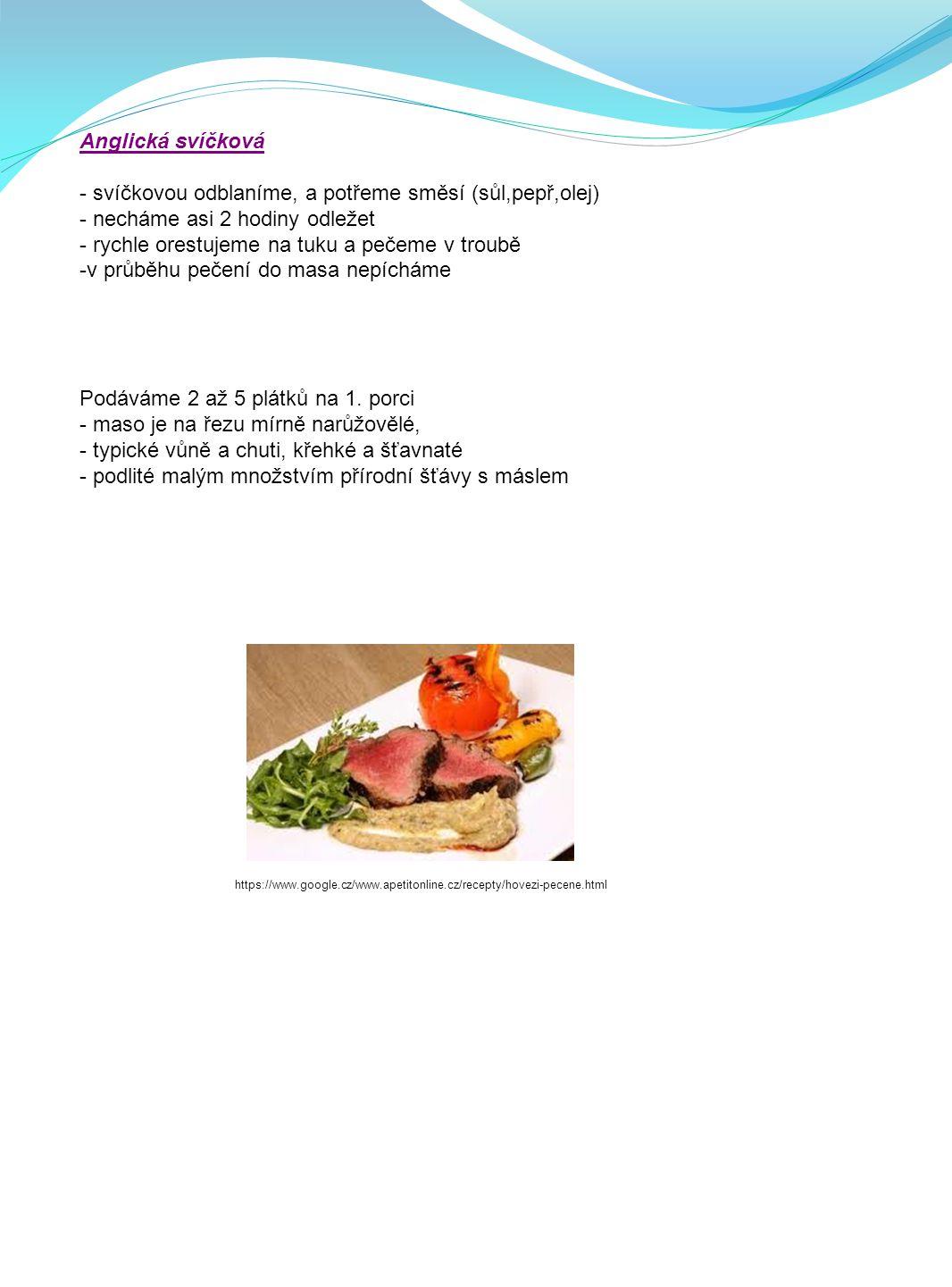 PEČENÍ HOVĚZÍHO MASA NA ANGLICKÝ ZPŮSOB Definice: - pečení na anglický způsob = pečení masa v celku v troubě Používáme: - hovězí svíčkovou - nízký roš
