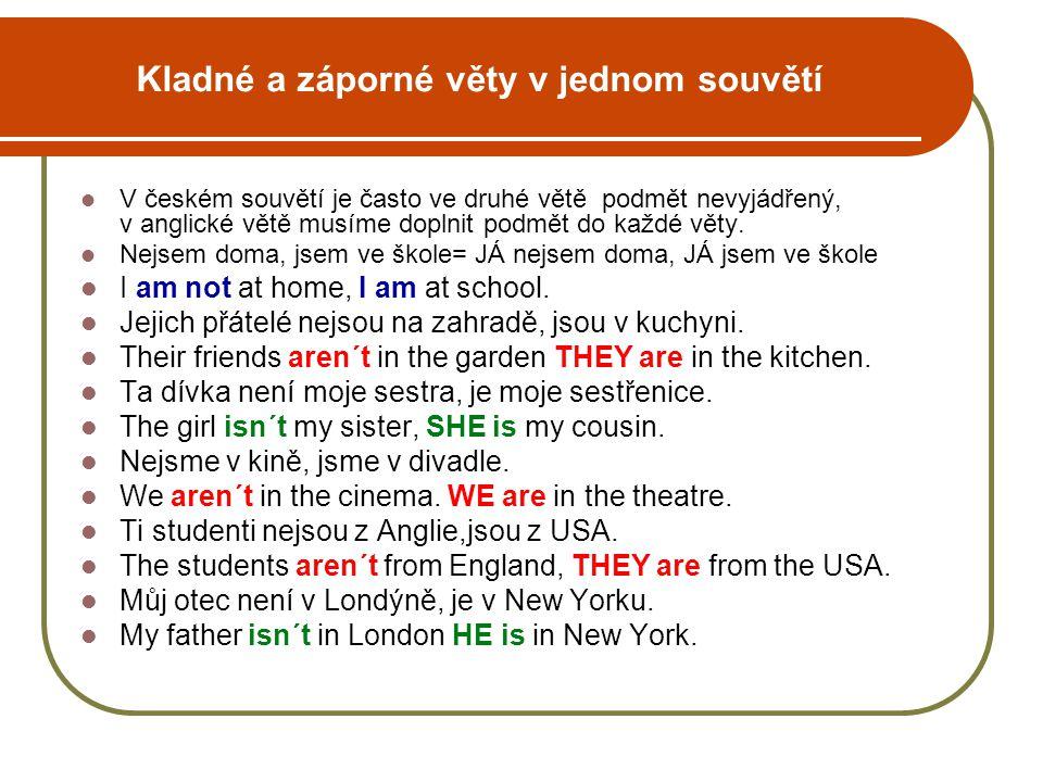 Kladné a záporné věty v jednom souvětí V českém souvětí je často ve druhé větě podmět nevyjádřený, v anglické větě musíme doplnit podmět do každé věty