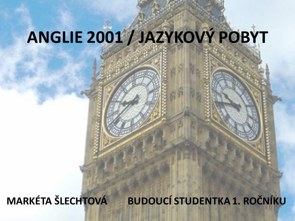 ANGLIE 2001 / JAZYKOVÝ POBYT MARKÉTA ŠLECHTOVÁ BUDOUCÍ STUDENTKA 1. ROČNÍKU