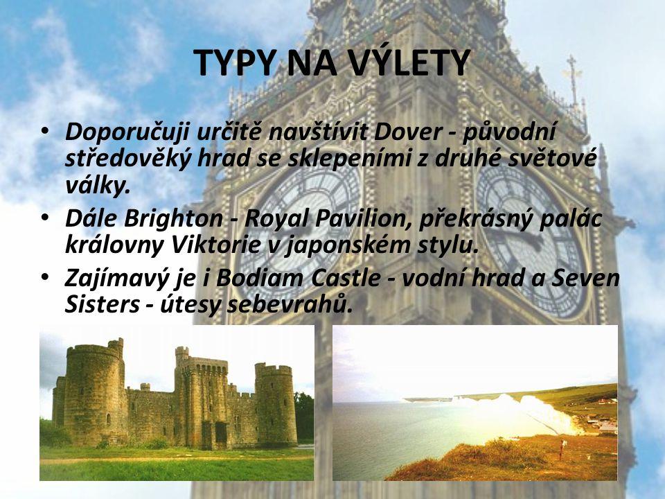 TYPY NA VÝLETY Doporučuji určitě navštívit Dover - původní středověký hrad se sklepeními z druhé světové války. Dále Brighton - Royal Pavilion, překrá