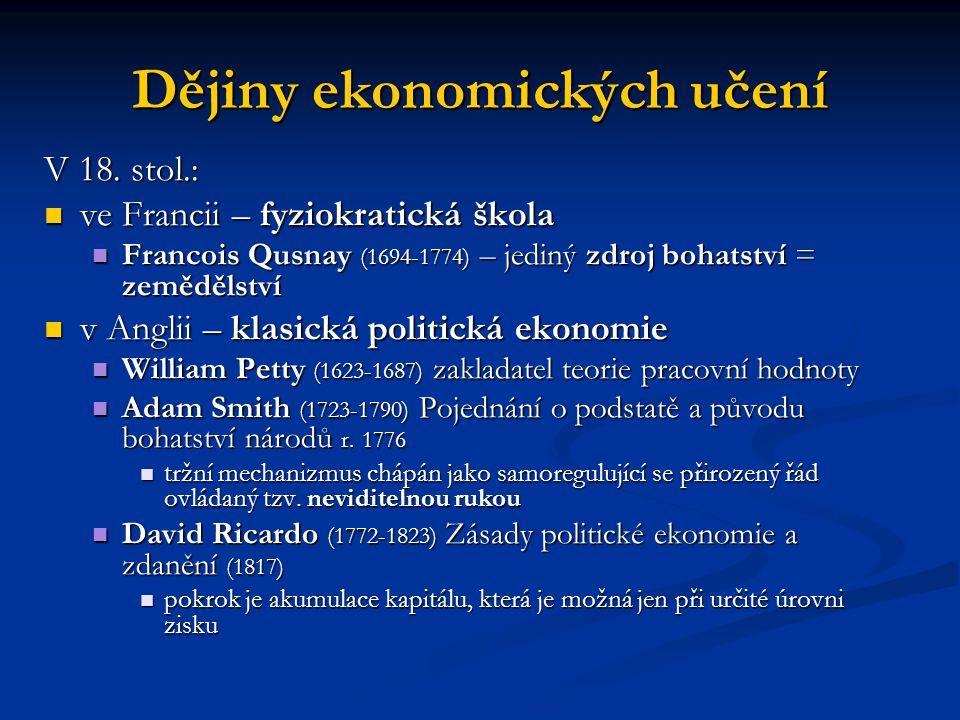 Dějiny ekonomických učení V 18. stol.: ve Francii – fyziokratická škola ve Francii – fyziokratická škola Francois Qusnay (1694-1774) – jediný zdroj bo