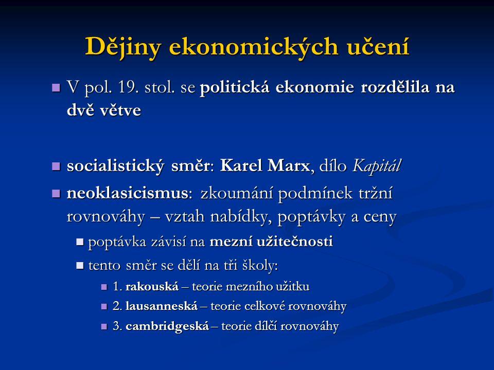 Dějiny ekonomických učení V pol. 19. stol. se politická ekonomie rozdělila na dvě větve V pol. 19. stol. se politická ekonomie rozdělila na dvě větve