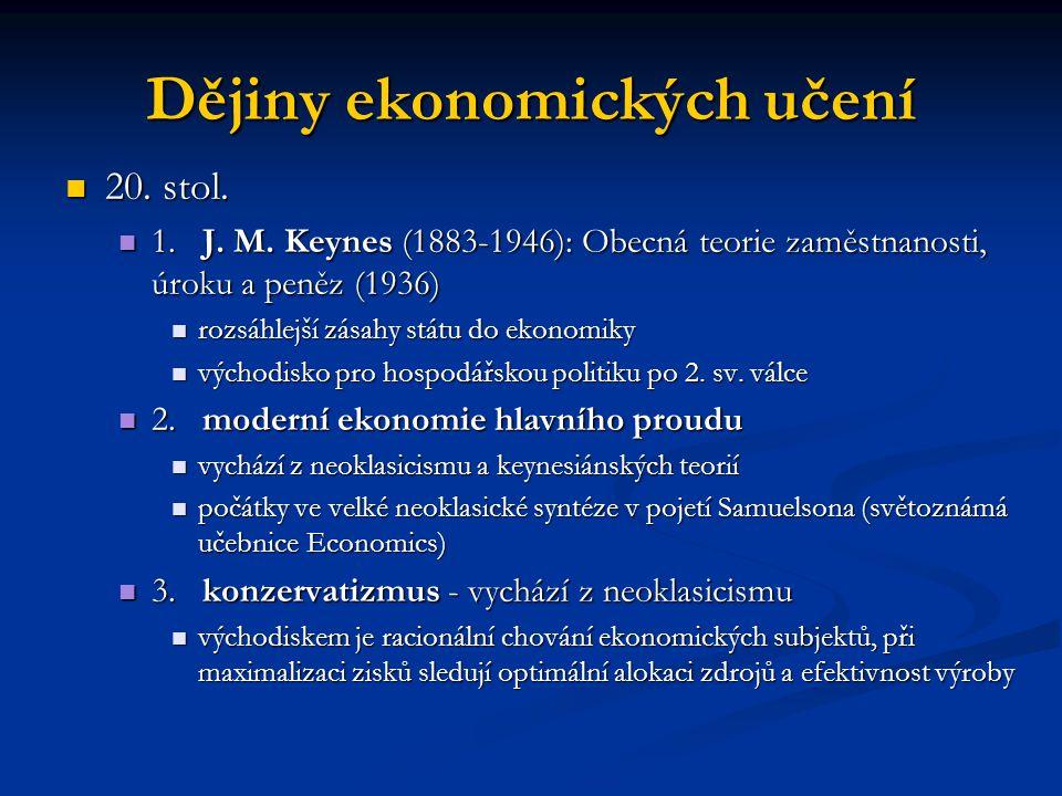 Dějiny ekonomických učení 20. stol. 20. stol. 1. J. M. Keynes (1883-1946): Obecná teorie zaměstnanosti, úroku a peněz (1936) 1. J. M. Keynes (1883-194