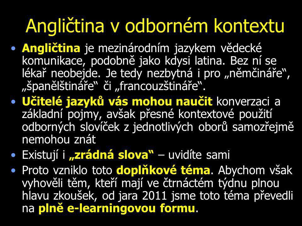 Angličtina v odborném kontextu Angličtina je mezinárodním jazykem vědecké komunikace, podobně jako kdysi latina. Bez ní se lékař neobejde. Je tedy nez