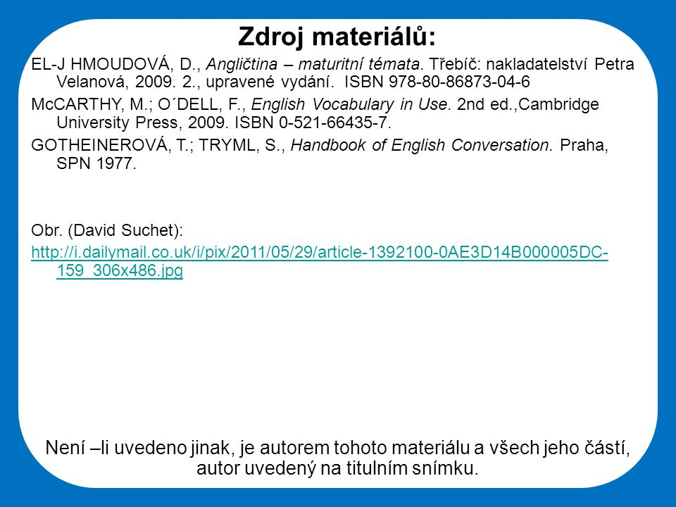 Střední škola Oselce Zdroj materiálů: EL-J HMOUDOVÁ, D., Angličtina – maturitní témata.