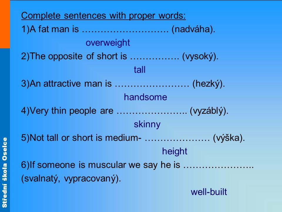 Střední škola Oselce Complete sentences with proper words: 1)A fat man is ……………………….