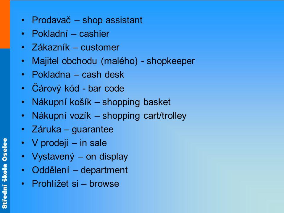 Střední škola Oselce Prodavač – shop assistant Pokladní – cashier Zákazník – customer Majitel obchodu (malého) - shopkeeper Pokladna – cash desk Čárov