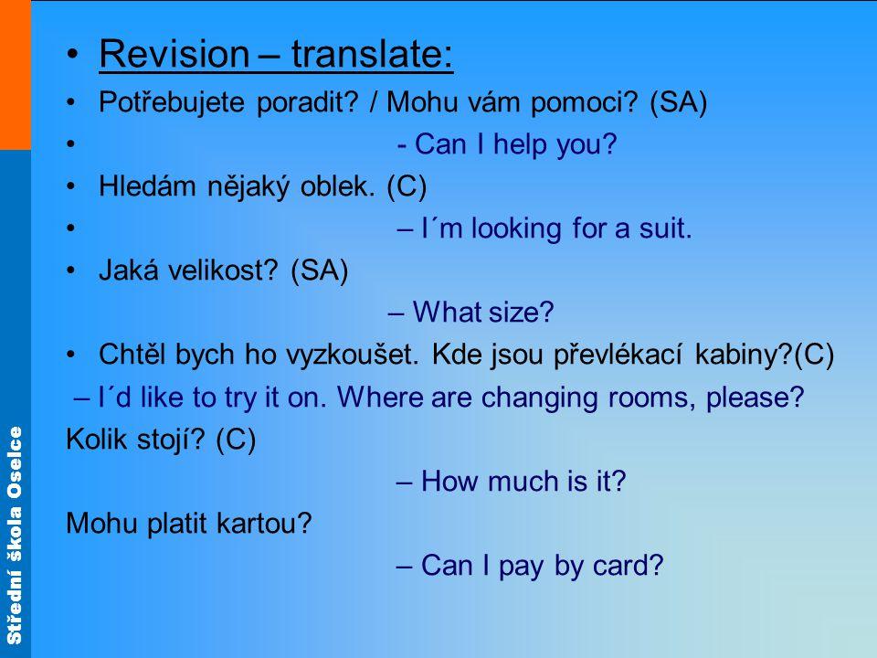 Střední škola Oselce Revision – translate: Potřebujete poradit? / Mohu vám pomoci? (SA) - Can I help you? Hledám nějaký oblek. (C) – I´m looking for a