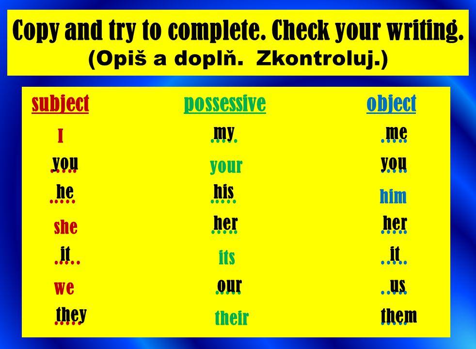 Write sentences with correct pronoun.(Napiš věty se správným zájmenem.) 1.