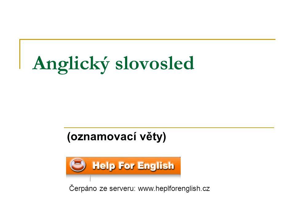 Anglický slovosled (oznamovací věty) Čerpáno ze serveru: www.heplforenglish.cz