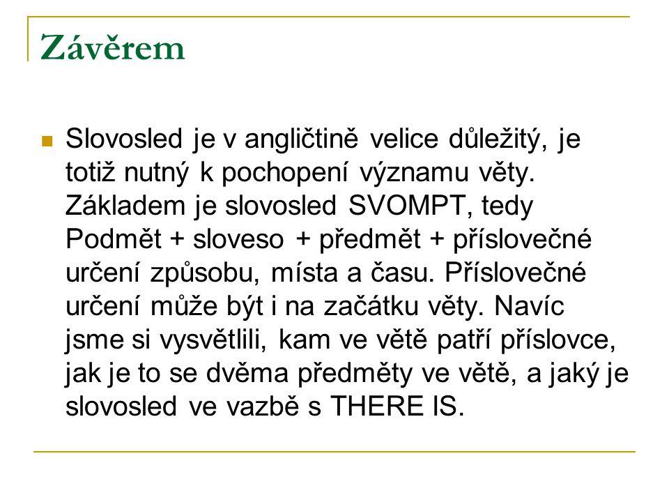 Závěrem Slovosled je v angličtině velice důležitý, je totiž nutný k pochopení významu věty. Základem je slovosled SVOMPT, tedy Podmět + sloveso + před