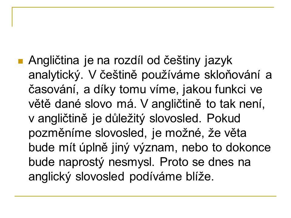Angličtina je na rozdíl od češtiny jazyk analytický.