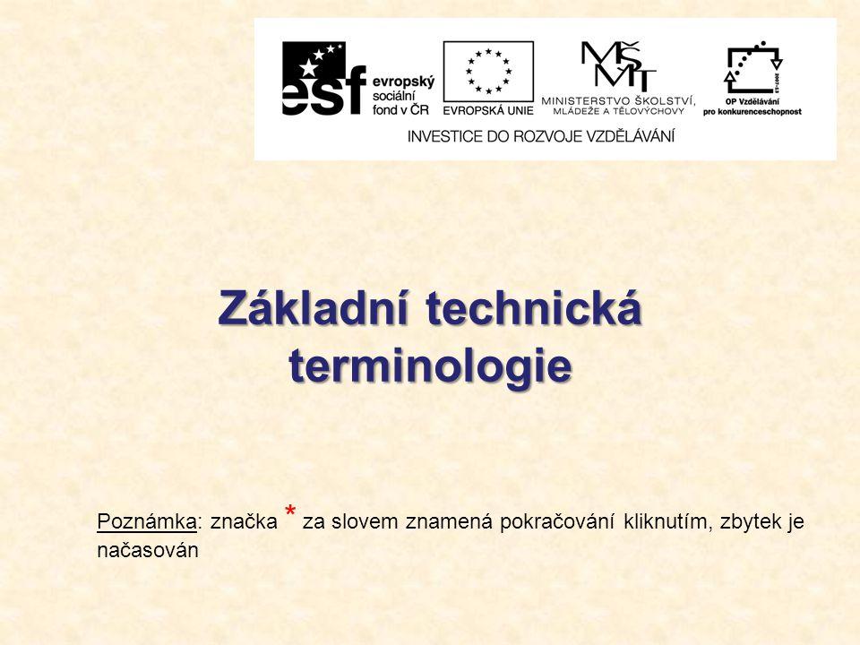 Základní technická terminologie Poznámka: značka * za slovem znamená pokračování kliknutím, zbytek je načasován