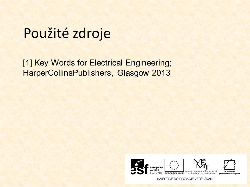 [1] Key Words for Electrical Engineering; HarperCollinsPublishers, Glasgow 2013 Použité zdroje