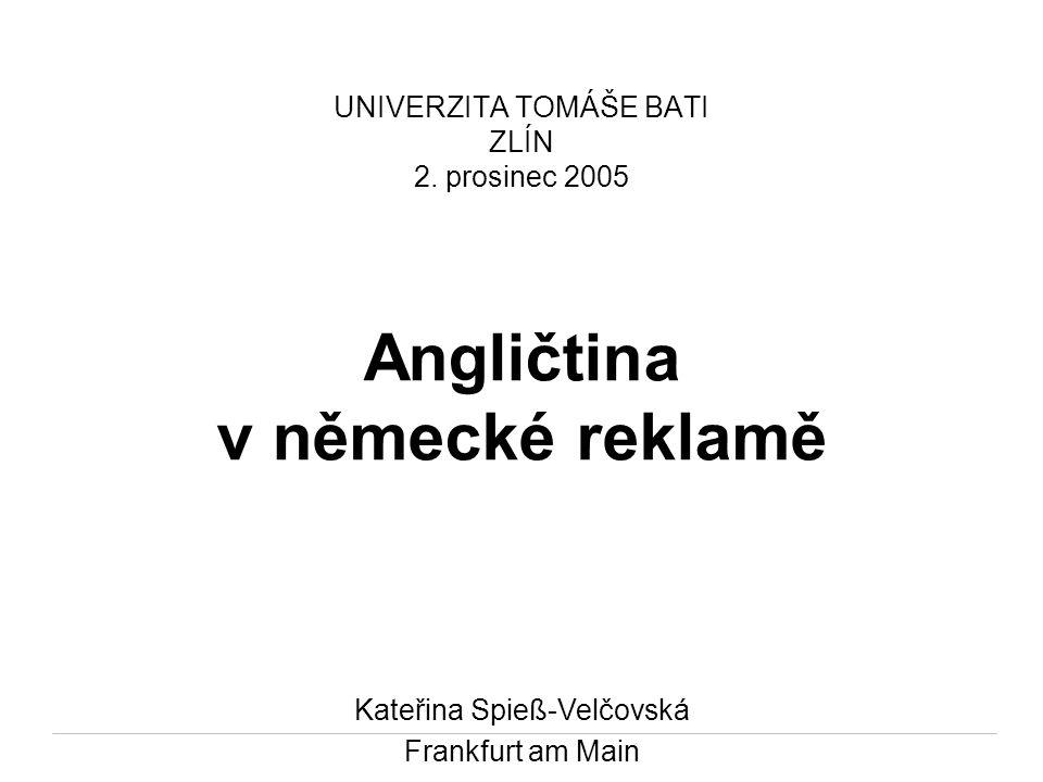 Angličtina v německé reklamě UNIVERZITA TOMÁŠE BATI ZLÍN 2. prosinec 2005 Kateřina Spieß-Velčovská Frankfurt am Main