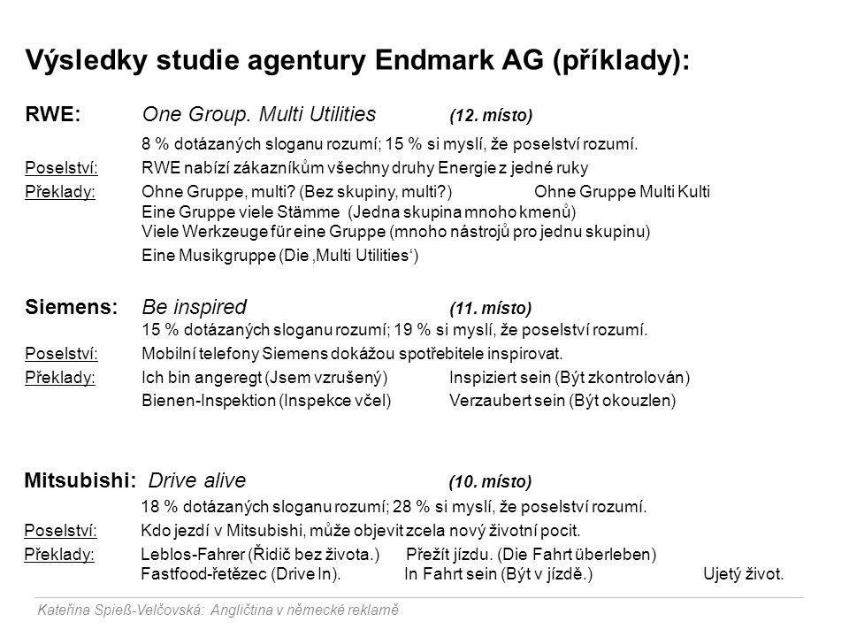 Výsledky studie agentury Endmark AG (příklady): RWE: One Group. Multi Utilities (12. místo) 8 % dotázaných sloganu rozumí; 15 % si myslí, že poselství