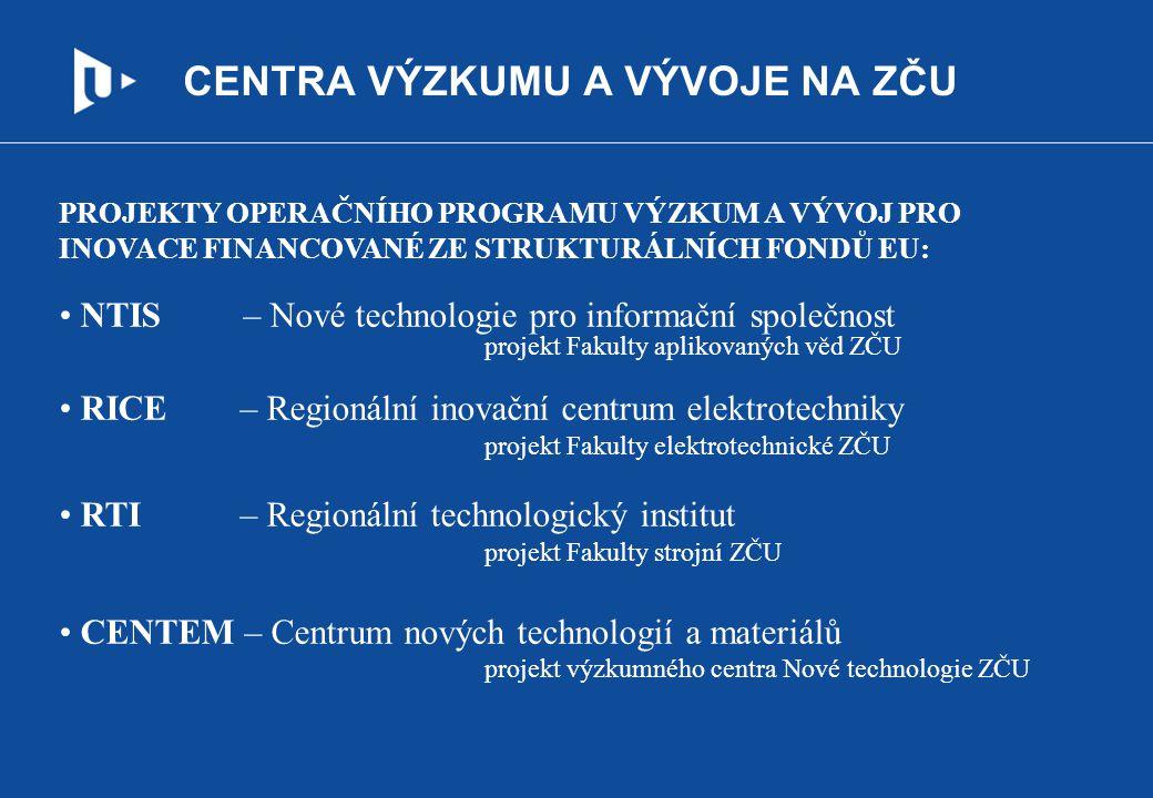 CENTRA VÝZKUMU A VÝVOJE NA ZČU PROJEKTY OPERAČNÍHO PROGRAMU VÝZKUM A VÝVOJ PRO INOVACE FINANCOVANÉ ZE STRUKTURÁLNÍCH FONDŮ EU: NTIS – Nové technologie