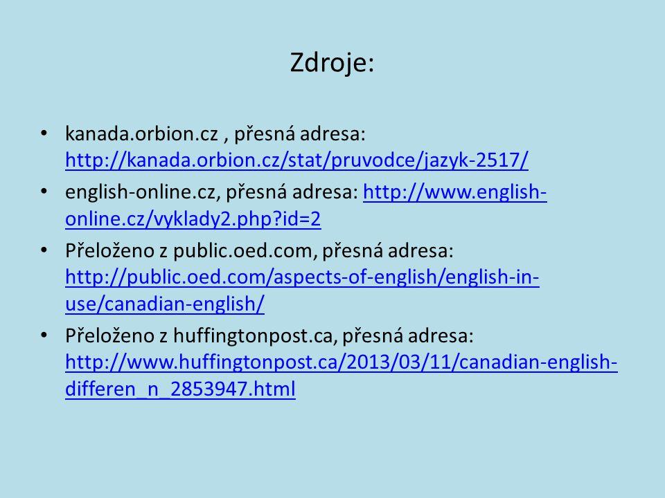 Zdroje: kanada.orbion.cz, přesná adresa: http://kanada.orbion.cz/stat/pruvodce/jazyk-2517/ http://kanada.orbion.cz/stat/pruvodce/jazyk-2517/ english-o