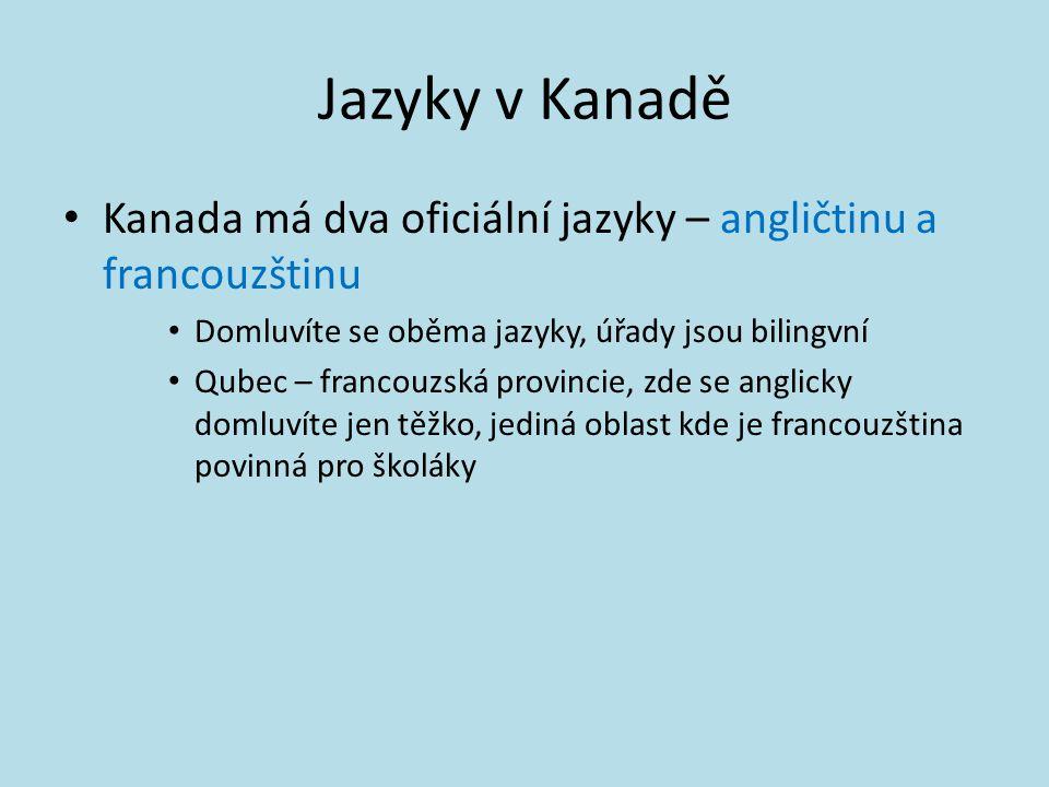 Jazyky v Kanadě Kanada má dva oficiální jazyky – angličtinu a francouzštinu Domluvíte se oběma jazyky, úřady jsou bilingvní Qubec – francouzská provin