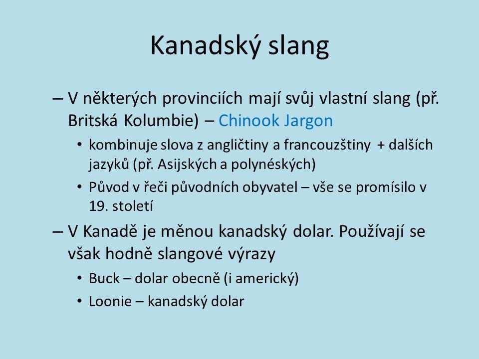 Kanadský slang – V některých provinciích mají svůj vlastní slang (př. Britská Kolumbie) – Chinook Jargon kombinuje slova z angličtiny a francouzštiny