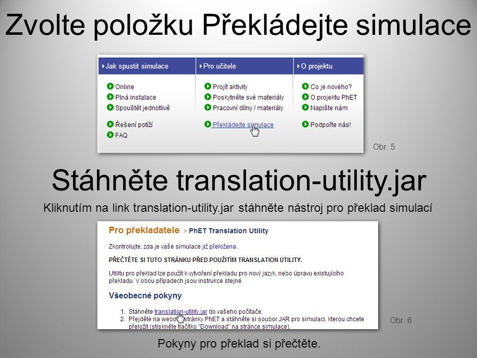 Zvolte položku Překládejte simulace Stáhněte translation-utility.jar Kliknutím na link translation-utility.jar stáhněte nástroj pro překlad simulací Pokyny pro překlad si přečtěte.
