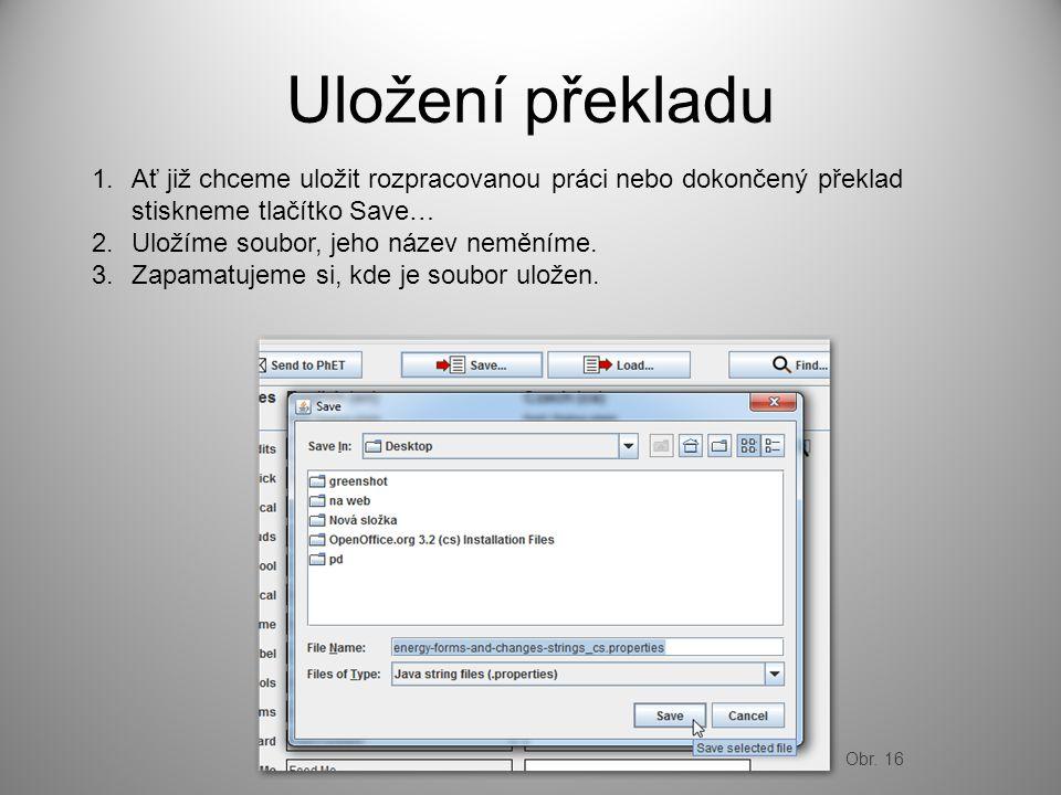 Uložení překladu 1.Ať již chceme uložit rozpracovanou práci nebo dokončený překlad stiskneme tlačítko Save… 2.Uložíme soubor, jeho název neměníme. 3.Z