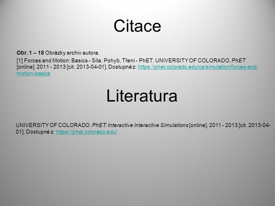 Citace Obr. 1 – 18 Obrázky archiv autora. [1] Forces and Motion: Basics - Síla, Pohyb, Tření - PhET. UNIVERSITY OF COLORADO. PhET [online]. 2011 - 201