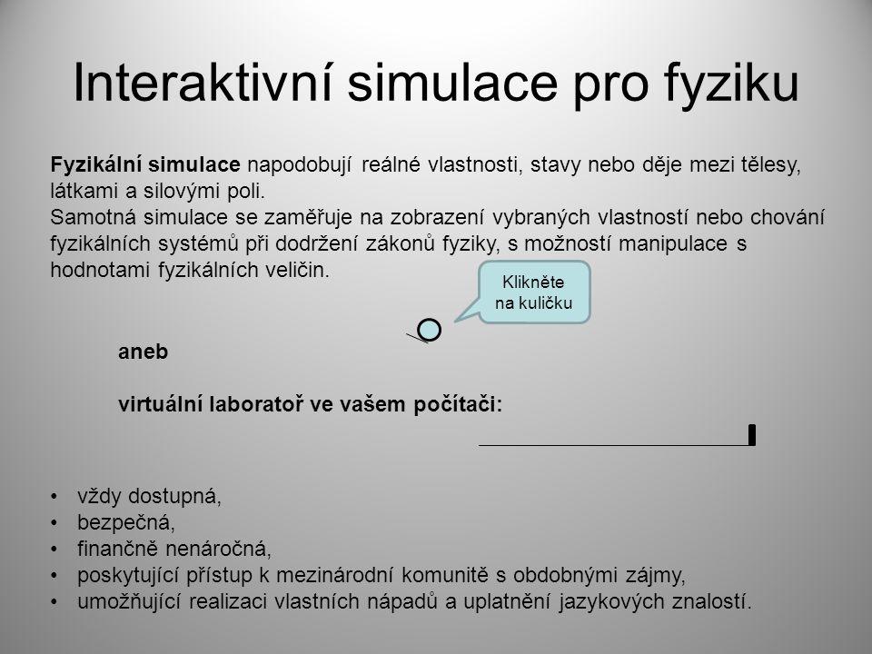 Interaktivní simulace pro fyziku Fyzikální simulace napodobují reálné vlastnosti, stavy nebo děje mezi tělesy, látkami a silovými poli. Samotná simula
