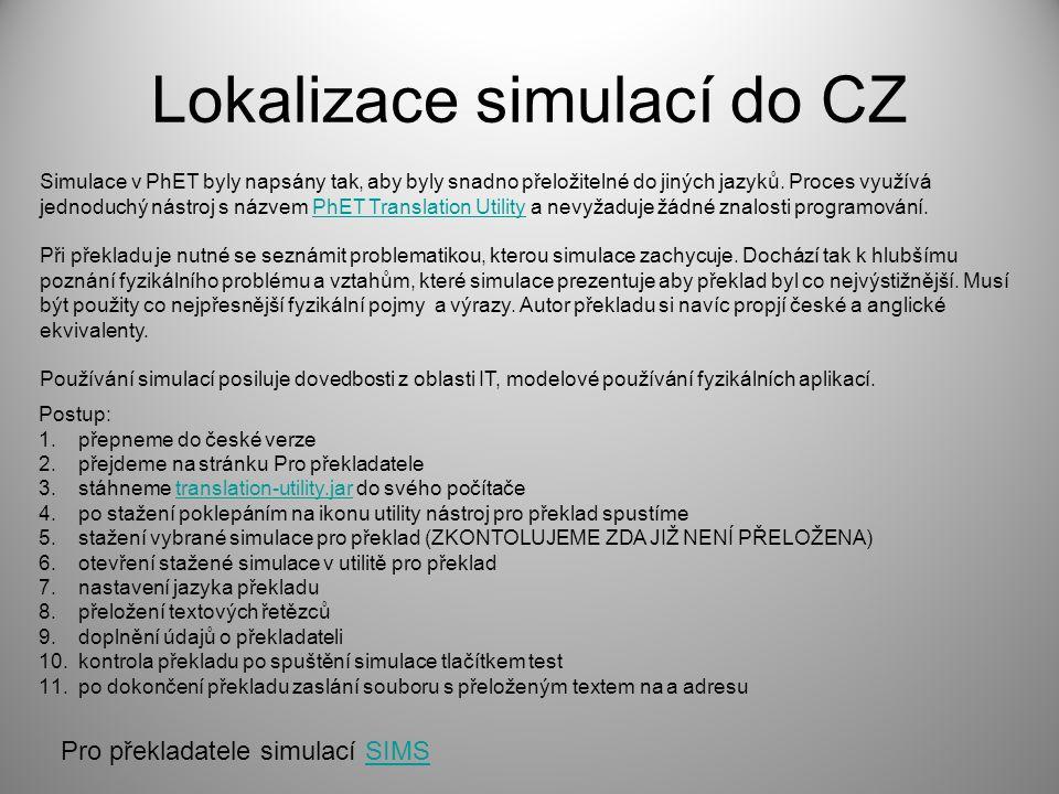 Lokalizace simulací do CZ Simulace v PhET byly napsány tak, aby byly snadno přeložitelné do jiných jazyků. Proces využívá jednoduchý nástroj s názvem