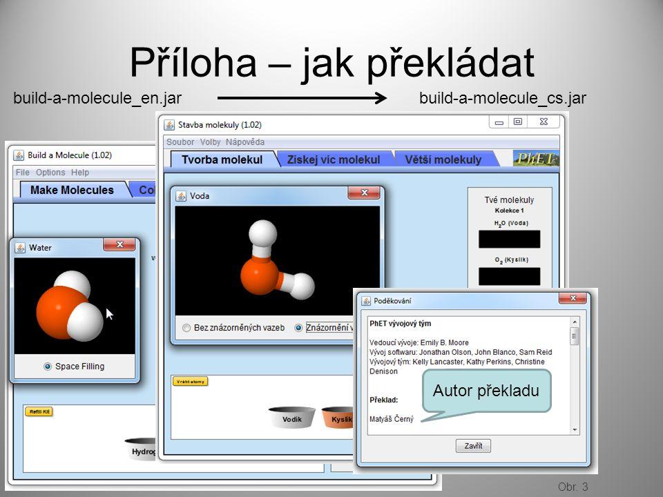 Příloha – jak překládat build-a-molecule_en.jarbuild-a-molecule_cs.jar Autor překladu Obr. 3