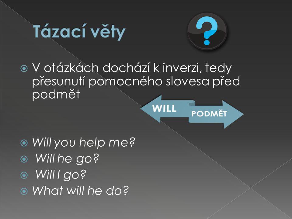  V otázkách dochází k inverzi, tedy přesunutí pomocného slovesa před podmět  Will you help me.