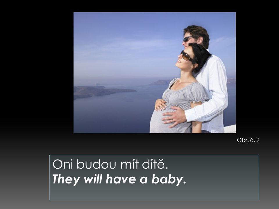 Oni budou mít dítě. They will have a baby. Obr. č. 2