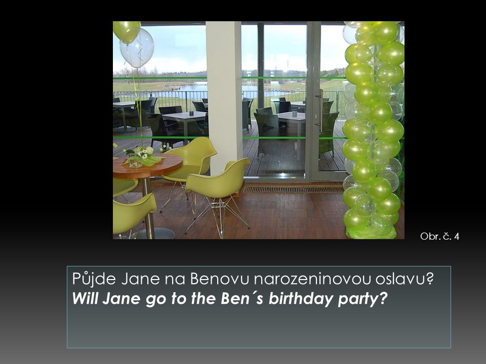 Půjde Jane na Benovu narozeninovou oslavu Will Jane go to the Ben´s birthday party Obr. č. 4
