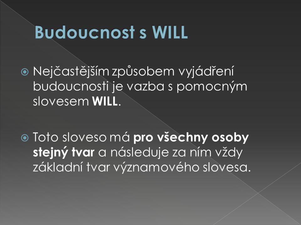  Nejčastějším způsobem vyjádření budoucnosti je vazba s pomocným slovesem WILL.