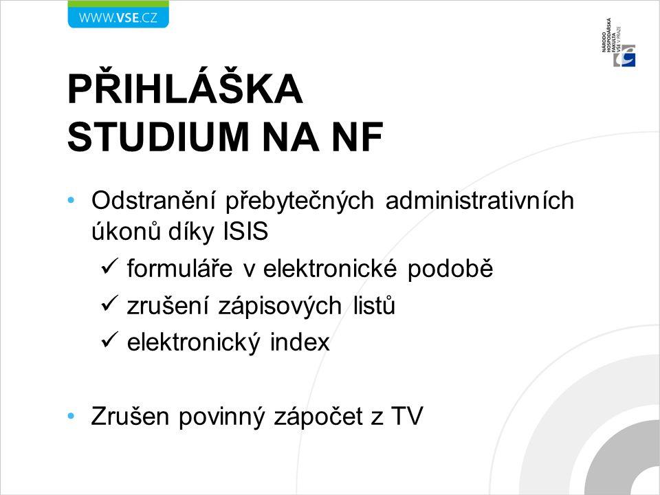 PŘIHLÁŠKA STUDIUM NA NF Odstranění přebytečných administrativních úkonů díky ISIS formuláře v elektronické podobě zrušení zápisových listů elektronick