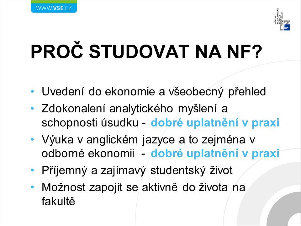 PROČ STUDOVAT NA NF? Uvedení do ekonomie a všeobecný přehled Zdokonalení analytického myšlení a schopnosti úsudku - dobré uplatnění v praxi Výuka v an
