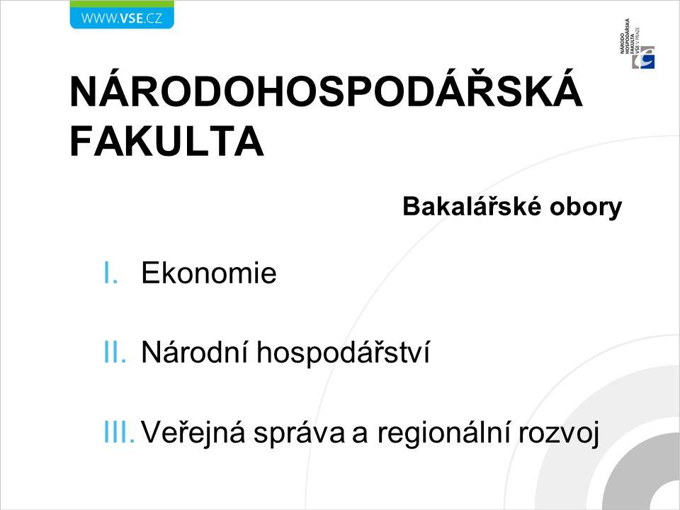 NÁRODOHOSPODÁŘSKÁ FAKULTA Bakalářské obory I.Ekonomie II.Národní hospodářství III.Veřejná správa a regionální rozvoj