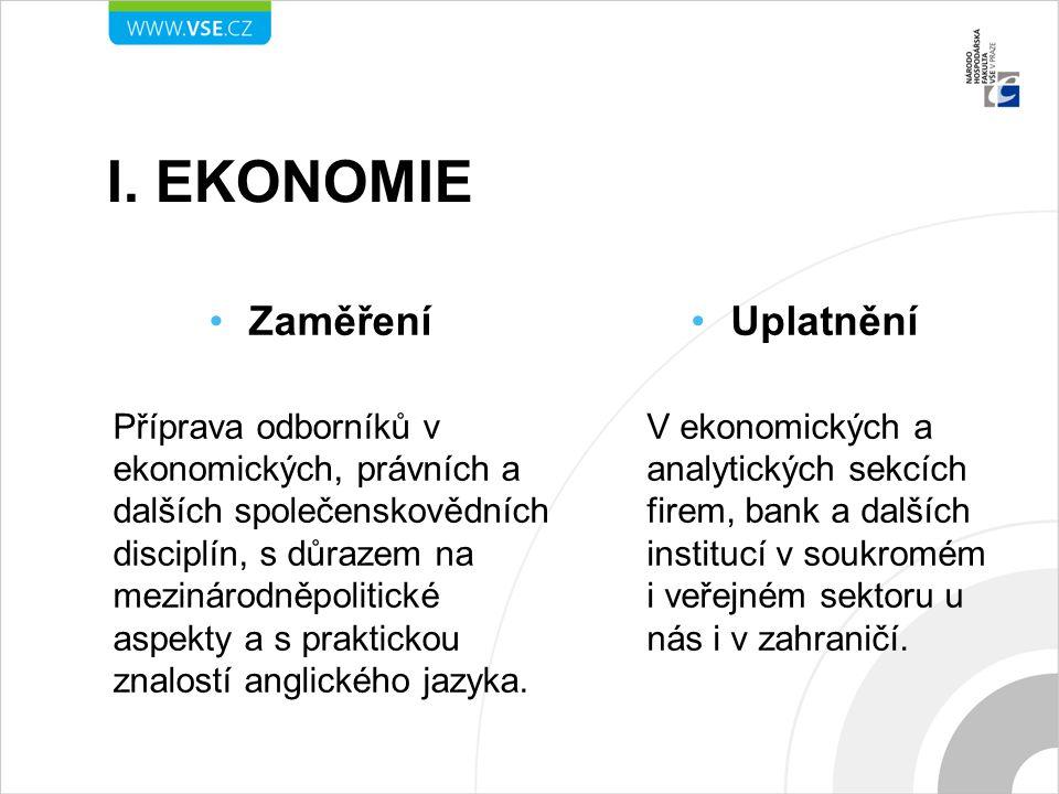 I. EKONOMIE Zaměření Příprava odborníků v ekonomických, právních a dalších společenskovědních disciplín, s důrazem na mezinárodněpolitické aspekty a s