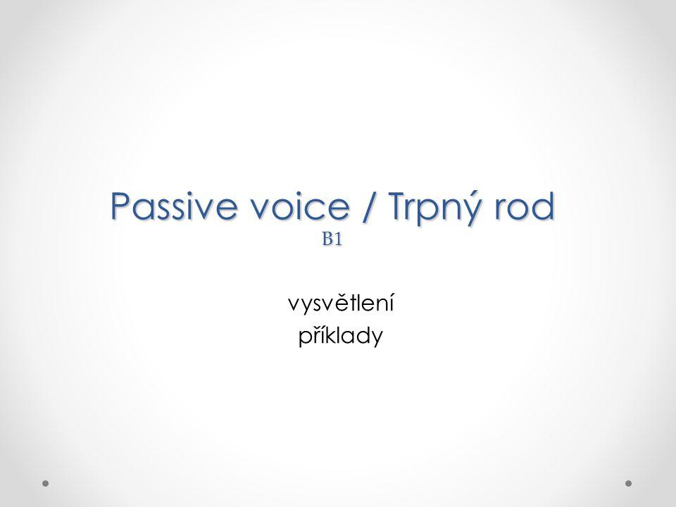 Passive voice / Trpný rod B1 vysvětlení příklady