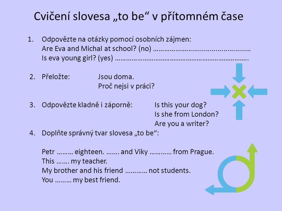 """Cvičení slovesa """"to be"""" v přítomném čase 1. Odpovězte na otázky pomocí osobních zájmen: Are Eva and Michal at school? (no) ………………....................."""