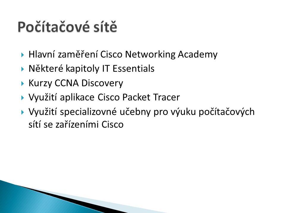  Hlavní zaměření Cisco Networking Academy  Některé kapitoly IT Essentials  Kurzy CCNA Discovery  Využití aplikace Cisco Packet Tracer  Využití sp