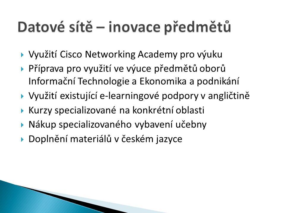  Využití Cisco Networking Academy pro výuku  Příprava pro využití ve výuce předmětů oborů Informační Technologie a Ekonomika a podnikání  Využití e