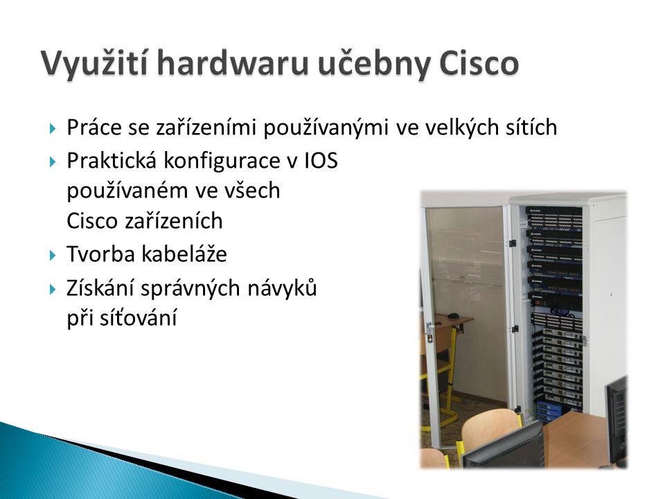  Práce se zařízeními používanými ve velkých sítích  Praktická konfigurace v IOS používaném ve všech Cisco zařízeních  Tvorba kabeláže  Získání spr