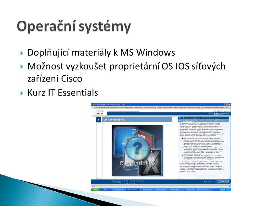  Doplňující materiály k MS Windows  Možnost vyzkoušet proprietární OS IOS síťových zařízení Cisco  Kurz IT Essentials