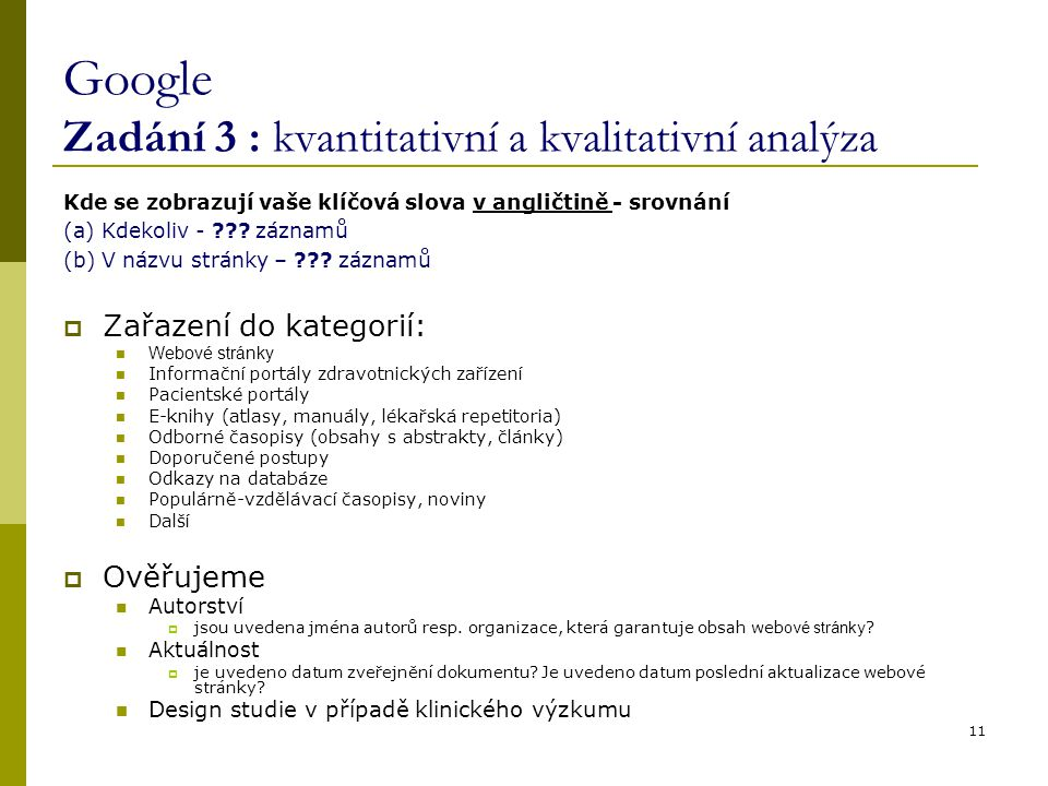 11 Google Zadání 3 : kvantitativní a kvalitativní analýza Kde se zobrazují vaše klíčová slova v angličtině - srovnání (a) Kdekoliv - ??.