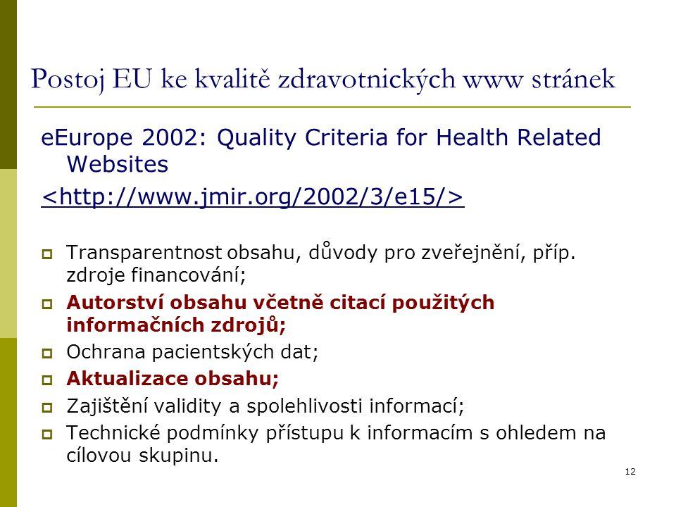 12 Postoj EU ke kvalitě zdravotnických www stránek eEurope 2002: Quality Criteria for Health Related Websites  Transparentnost obsahu, důvody pro zveřejnění, příp.