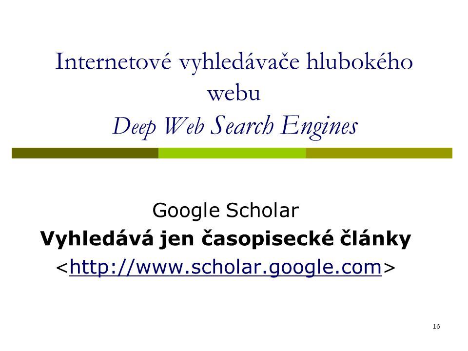 Internetové vyhledávače hlubokého webu Deep Web Search Engines Google Scholar Vyhledává jen časopisecké články 16